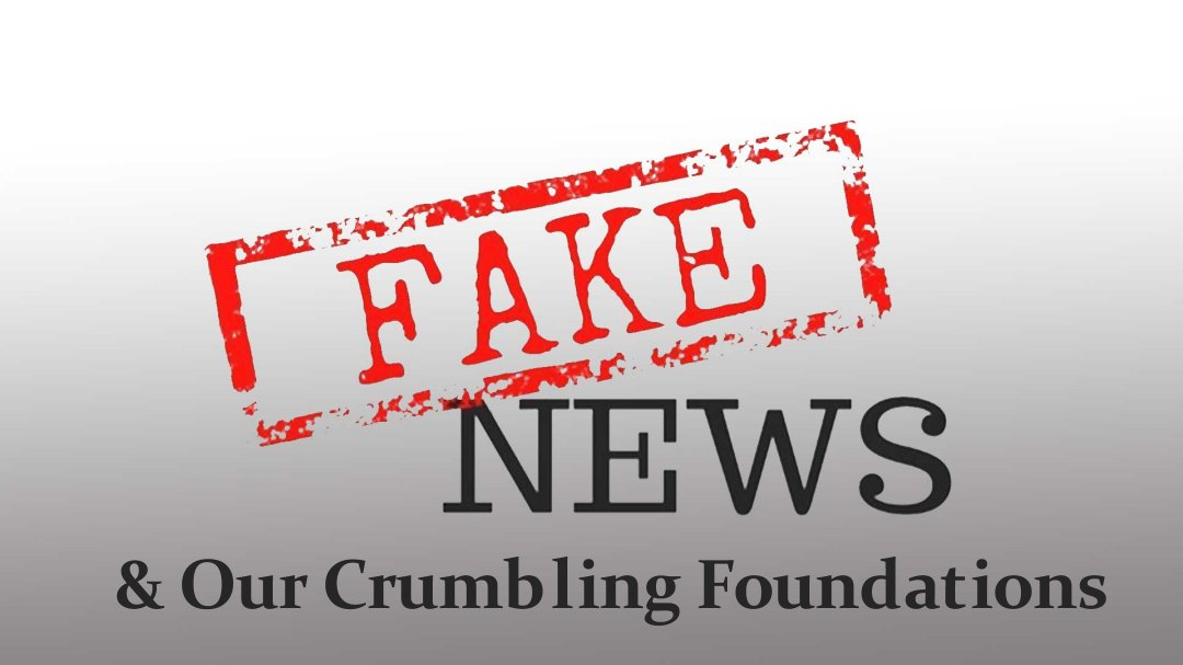 Fake News and Our Crumbling Foundations