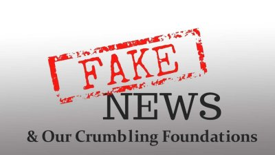 Fake News and Our Crumbling Foundations<br>By Chris Holland