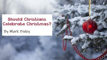 Should Christians Celebrate Christmas?<br/>By Mark Finley