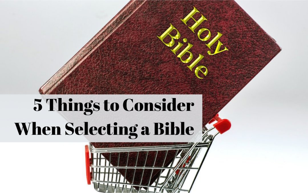 5 Things to Consider When Selecting a Bible by Chris Sealey<br></noscript><img class=