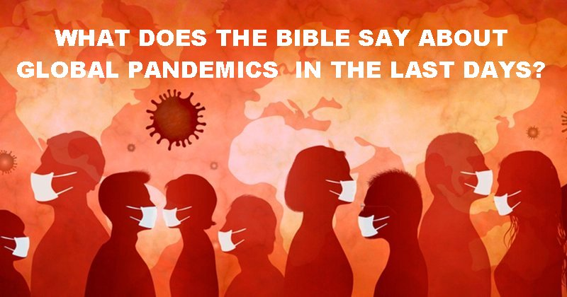 What Does the Bible Say About Pandemics and Plagues? by Mark FinleyPLUS a Special Edition of Signs of the Times on COVID-19