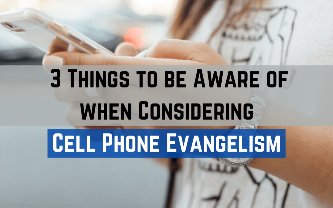 3 Things to be aware of when Considering Cell Phone EvangelismBy Neville Neveling and Gideon Pelser