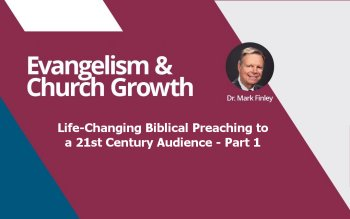 Life-Changing, Biblical Preaching to a 21st Century Audience – Part 1