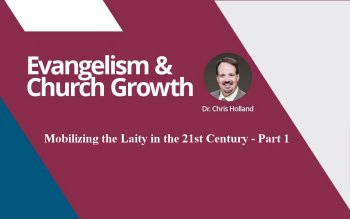 Mobilizing the Laity in the 21st Century – Part 1By Chris Holland
