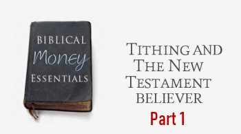 Tithing and the New Testament Believer-Part 1<br>By Chris Sealey on April 25 at 1PM (EDT)