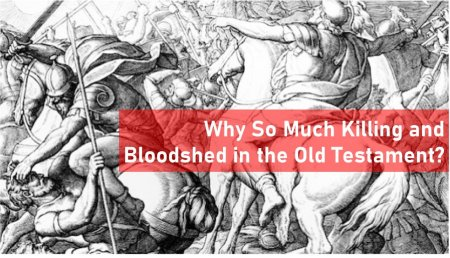 Why is There so Much Killing and Bloodshed in the Old Testament?<br>By Mark Finley and Brad Throp