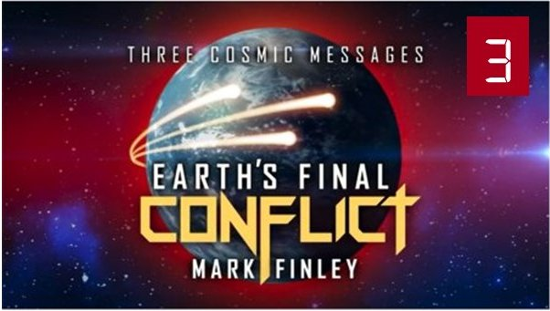 Three Cosmic Messages – Earth's Final Conflict   Part 3<br>With Mark Finley