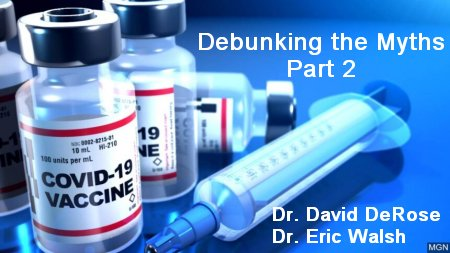 Debunking COVID-19 Vaccine Myths-Part 2<br>By Dr. David DeRose and Dr. Eric Walsh