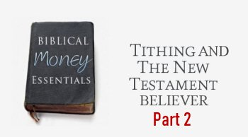 Tithing and the New Testament Believer-Part 2<br>By Chris Sealey on June 27 at 1 PM (EDT)