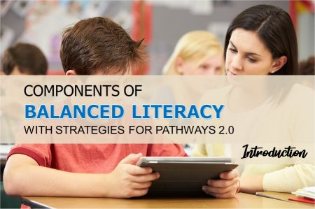 Components of Balanced Literacy With Strategies for Pathways 2.0-Introduction<br>By Dr. Sandra Doran