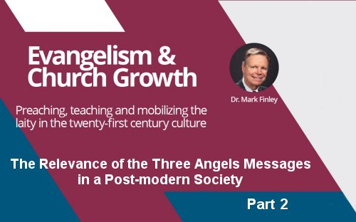 The Relevance of the Three Angels Messages to a Post-modern Society-Part 2<br>By Mark Finley